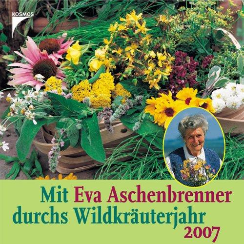 Mit Eva Aschenbrenner durchs Wildkräuterjahr 2007.