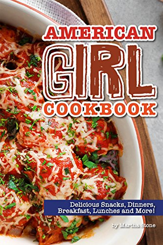 American Girl Cookbook: Delicious Snacks, Dinners, Breakfast, Lunches and (Gourmet Cookie Club)
