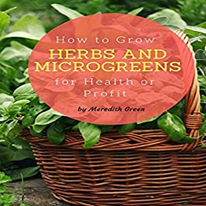 How to Grow Herbs and Microgreens for Health or Profit Audiobook