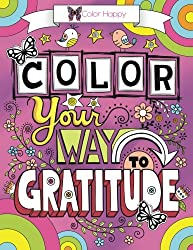 Color Your Way to Gratitude: An Adult Coloring Book (Gratitude Coloring Books) (Volume 2)