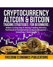 Cryptocurrency, Altcoin & Bitcoin Trading Strategies for Beginners: Make a Living Day & Swing Trading AltCoins, Technical & Fundamental Analysis Blueprint + Investing/Hold Guide