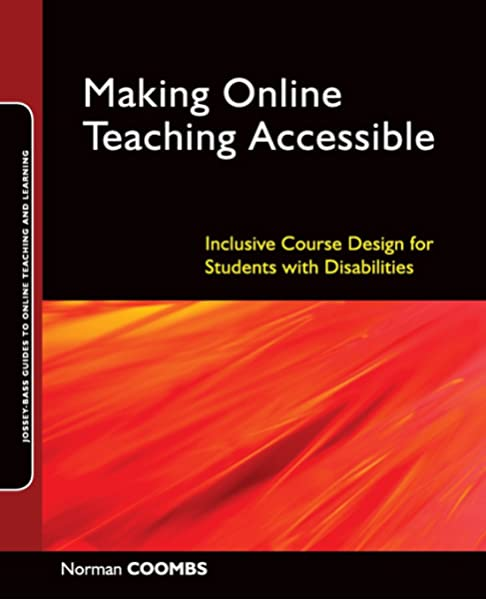 Amazon Com Making Online Teaching Accessible Inclusive Course Design For Students With Disabilities 9780470499047 Coombs Norman Books