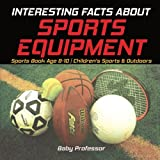 Interesting Facts about Sports Equipment - Sports Book Age 8-10 | Children's Sports & Outdoors