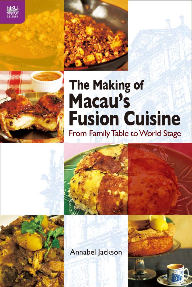 The Making Of Macau S Fusion Cuisine From Family Table To World