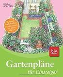 Gartenpläne für Einsteiger: Einfach nachmachen: Praxisbeispiele für kleine Gärten