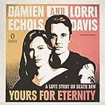 Yours for Eternity: A Love Story on Death Row | Damien Echols,Lorri Davis
