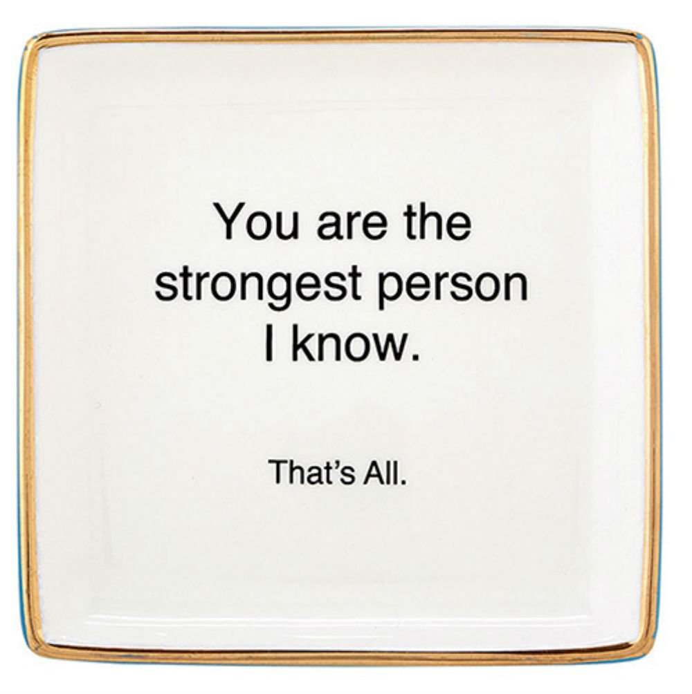Set of 4 You are the Strongest Person I Know. That's All. Doodad Tray