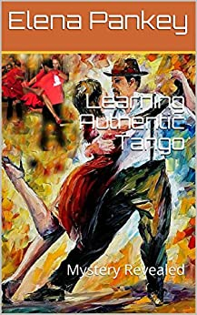 Learning Authentic Tango: Mystery Revealed