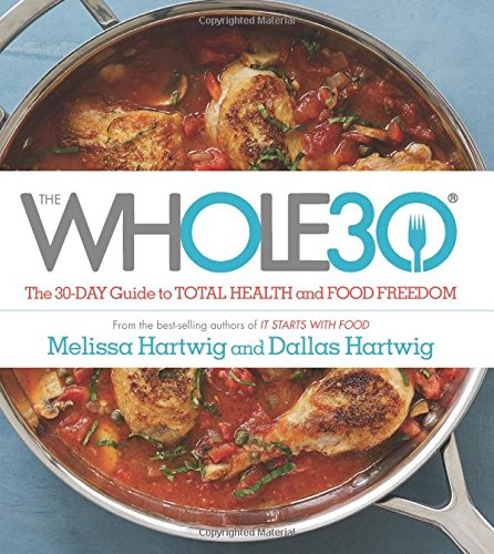 The Whole30 The 30-Day Guide to Total Health and Food Freedom