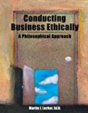 Conducting Business Ethically : A Philosophical Approach, Martin J. Lecker, 0757574971