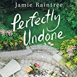 Perfectly Undone: A Novel | Jamie Raintree