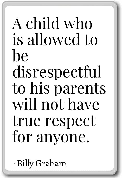 A Child Who Is Allowed To Be Disrespectful To Billy Graham