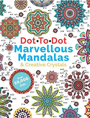 Dot To Dot Marvellous Mandalas & Creative Crystals: Intricate Anti-Stress Designs To Complete & Colour