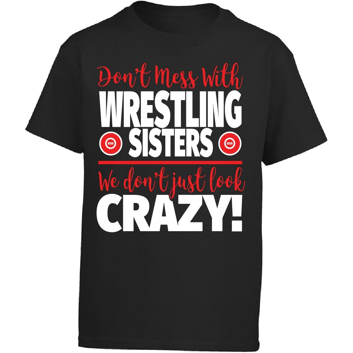 Crazy Wrestling Family - Don't Mess With Wrestling Sisters - Girl Kids T-Shirt