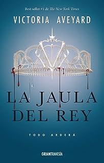 La jaula del rey: Todo arderá (La reina roja) (Spanish Edition)