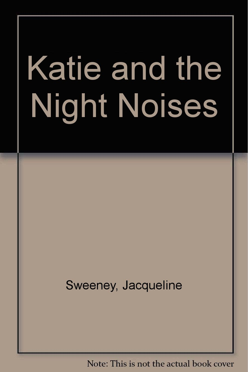 Katie and the night noises jacqueline sweeney 9780785756880 katie and the night noises jacqueline sweeney 9780785756880 amazon books publicscrutiny Image collections