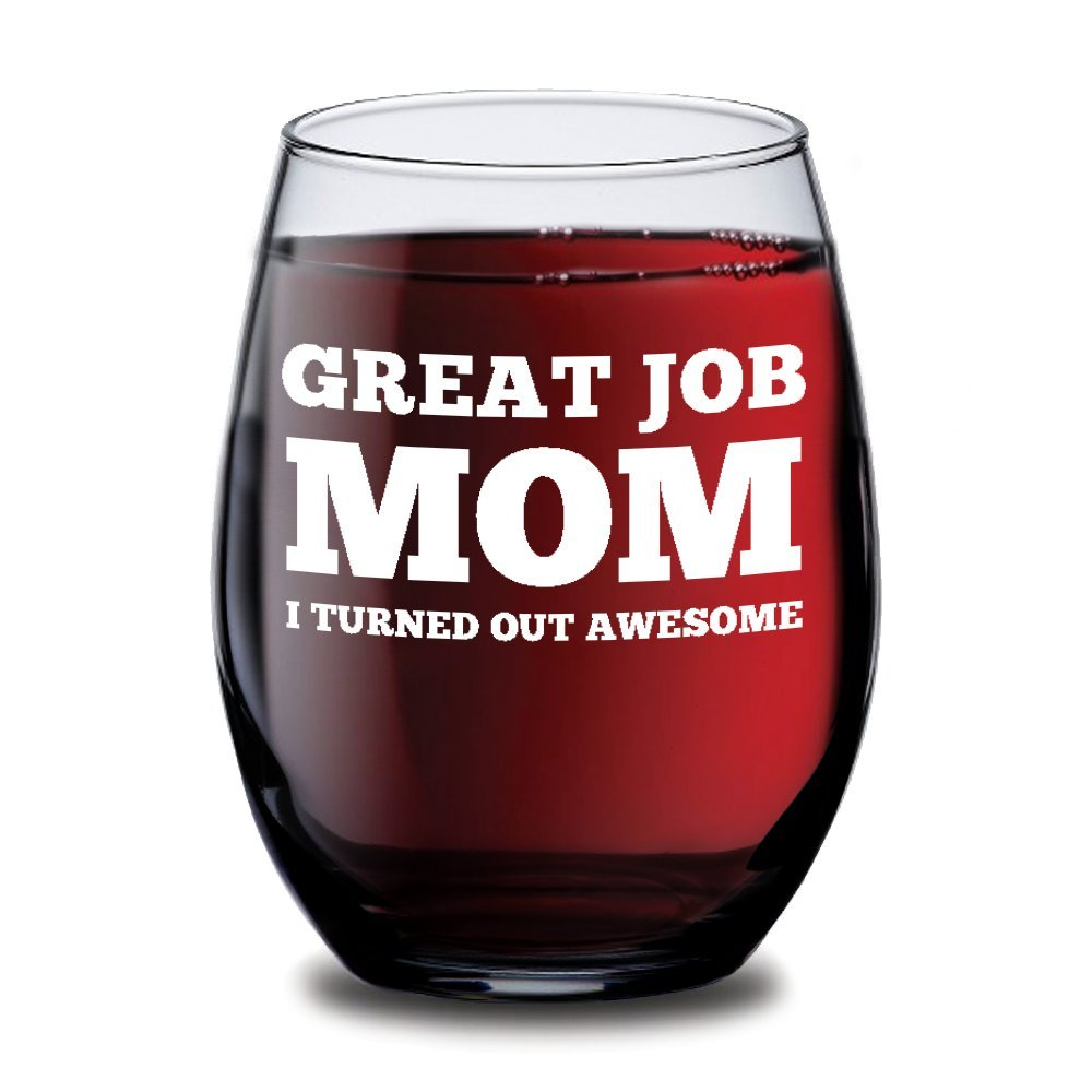 Great Job Mom I Turned Out Awesome Funny Wine Glass for Mom - 15 oz - Birthday or Christmas Gifts for Mother, Sister, Grandma or Friend from Son, Daughter or Husband - Glasses by Humor Us Home Goods