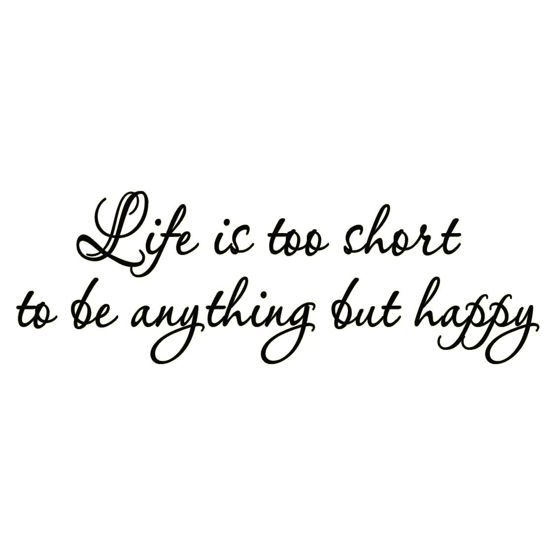 Life is Too Short to be Anything But Happy Wall Decal Quote Saying Vinyl  Lettering