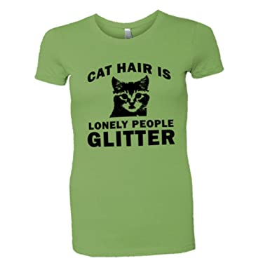 30e25c399c Amazon.com: Womens Cat Hair is Lonely Person Glitter HQ Tee Shirt ...