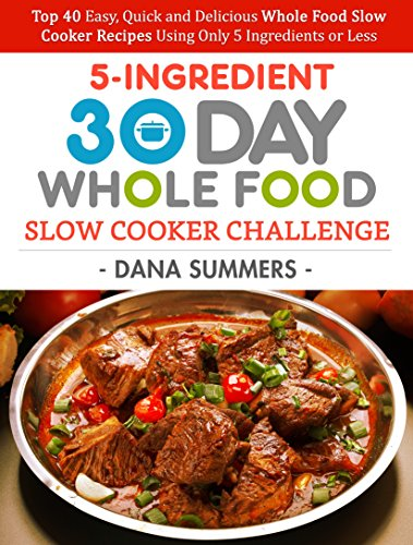 30 Day Whole Food Slow Cooker Challenge Top 40 Easy Quick And
