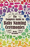 The Complete Guide to Baby Naming Ceremonies (How to Books)