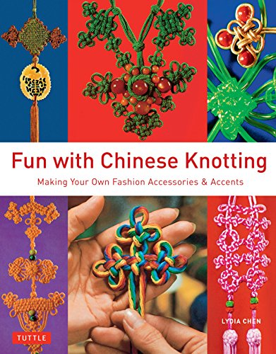 (Fun with Chinese Knotting: Making Your Own Fashion Accessories & Accents)