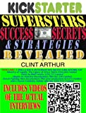 Kickstarter Superstars Success Secrets Revealed: (VOL 2) How Real People Raised Real Money Through Crowd-Funding on Kickstarter VOLUME 3 (Kickstarter Superstars ... Raised Real Money Through Crowd-Funding)