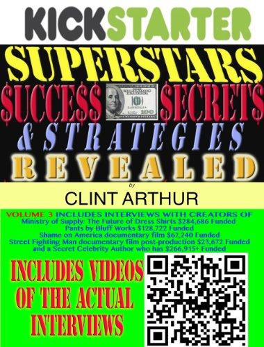 Kickstarter Superstars Success Secrets Revealed: (VOL 2) How Real People Raised Real Money Through Crowd-Funding on Kickstarter VOLUME 3 (Kickstarter Superstars ... Raised Real Money Through Crowd-Funding)
