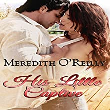 His Little Captive Audiobook by Meredith O'Reilly Narrated by Courtney Hampton