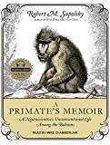 A Primate's Memoir: A Neuroscientists Unconventional Life Among the Baboons