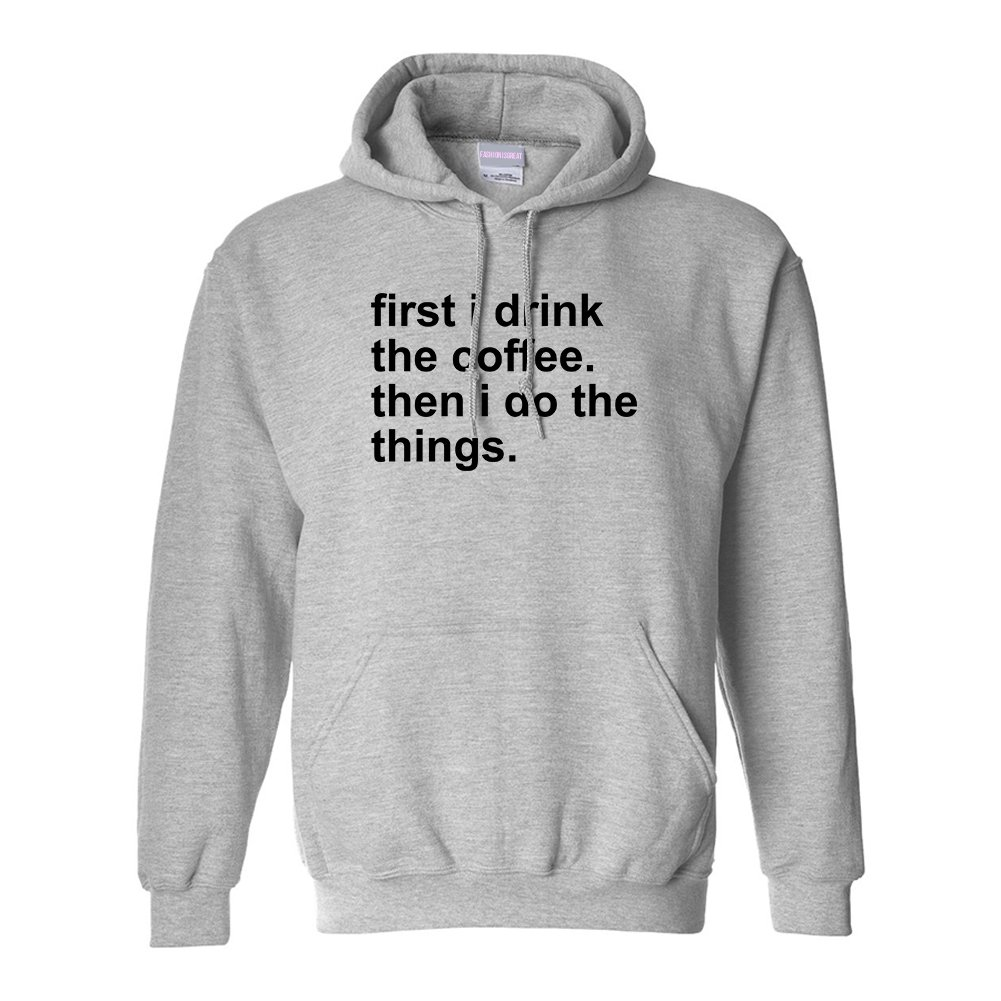 FASHIONISGREAT First I Drink The Coffee Then I Do The Things Unisex Pullover Hoodie