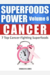 SUPERFOODS POWER Volume 6: CANCER - 7 Top Cancer-Fighting Superfoods Kindle Edition
