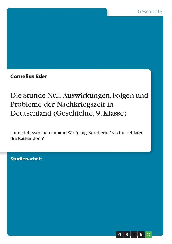 Read Online Die Stunde Null. Auswirkungen, Folgen Und Probleme Der Nachkriegszeit in Deutschland (Geschichte, 9. Klasse) (German Edition) pdf epub
