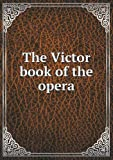 The Victor Book of the Opera, Victor Talking MacHine Company, 5518676085