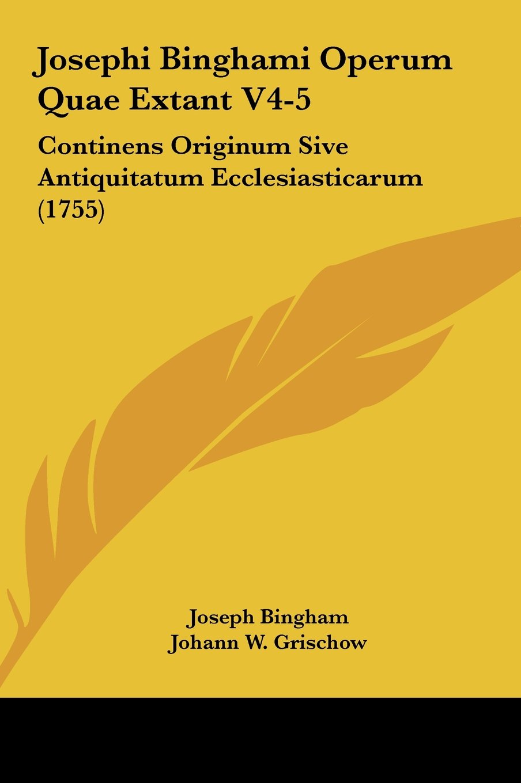 Josephi Binghami Operum Quae Extant V4-5: Continens Originum Sive Antiquitatum Ecclesiasticarum (1755) (Latin Edition) ebook