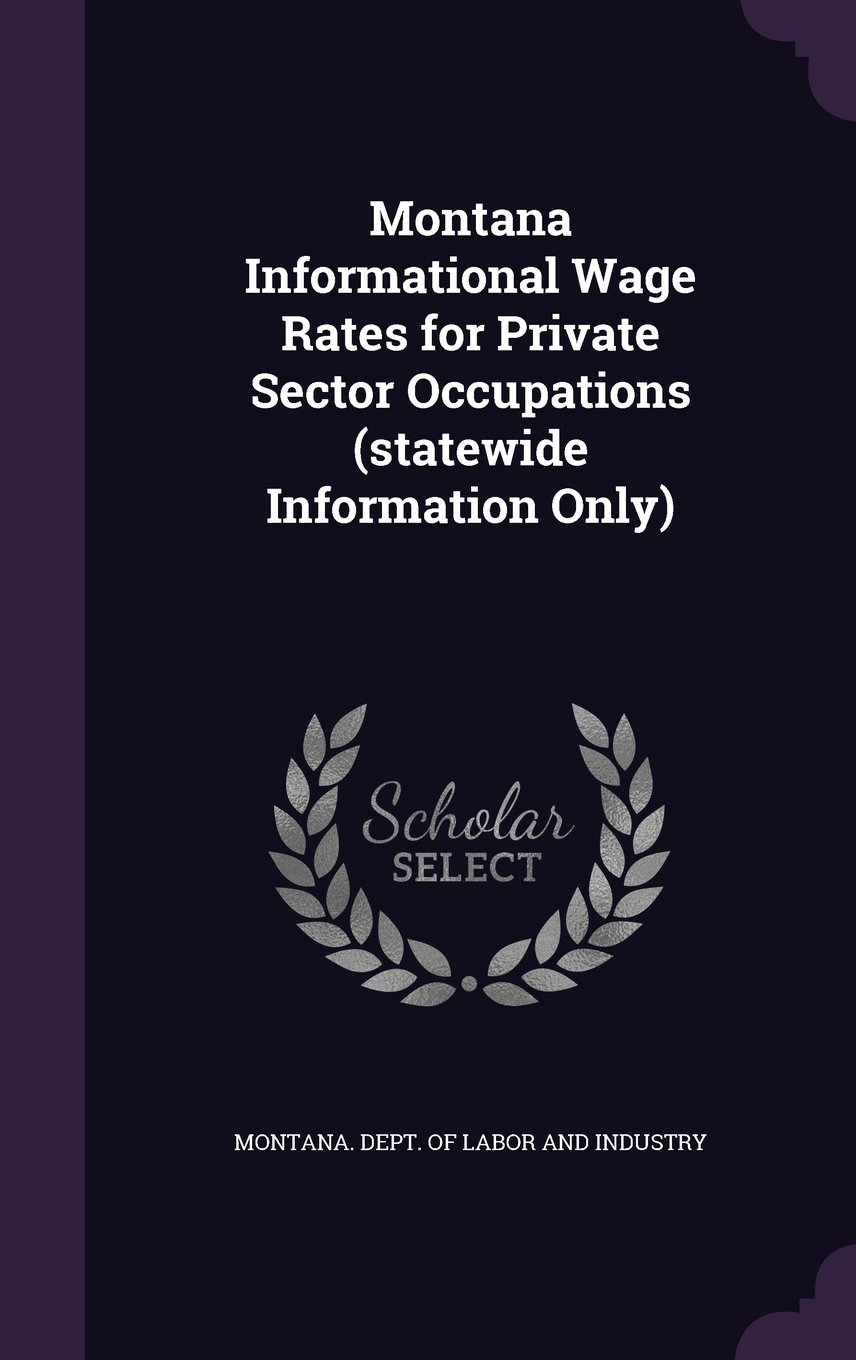 Montana Informational Wage Rates for Private Sector Occupations (statewide Information Only) ebook
