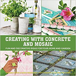 Creating with Concrete and Mosaic: Fun and Decorative Ideas for Your ...