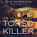 Richard Cottingham: The True Story of the Torso Killer Audiobook by Jack Rosewood Narrated by Gaius M. Thynne