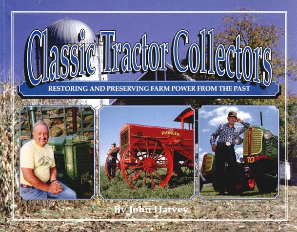 (Classic Tractor Collectors: Restoring and Preserving Farm Power from the Past)