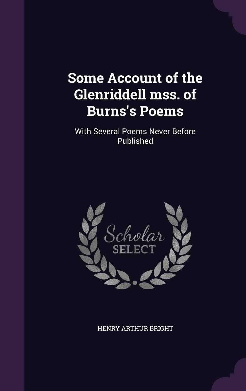 Read Online Some Account of the Glenriddell mss. of Burns's Poems: With Several Poems Never Before Published ebook