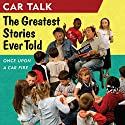 Car Talk: The Greatest Stories Ever Told: Once Upon a Car Fire... Radio/TV Program by Tom Magliozzi, Ray Magliozzi Narrated by Tom Magliozzi, Ray Magliozzi