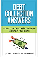 Debt Collection Answers: How to Use Debt Collection Laws to Protect Your Rights Kindle Edition