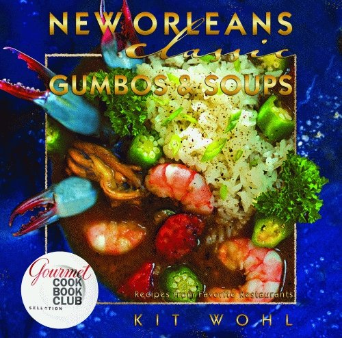 Classic Ltd Kit - New Orleans Classic Gumbos and Soups (Classic Recipes Series)