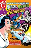 Nurses, Monsters and Hotrodders #1: Charlton Comics Silver Age Classic Cover Gallery