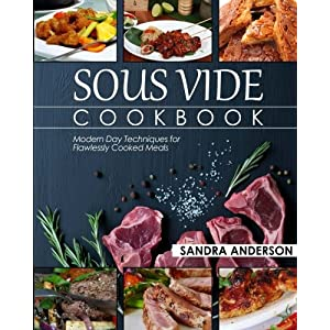 Sous Vide Cookbook Modern Day Techniques for Flawlessly Cooked Meals