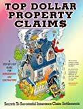 Top Dollar Property Claims : Secrets to Successful Insurance Claim Settlements