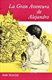 LA Gran Aventura De Alejandro (Spanish Edition) by Abby Kanter(January 1, 1994) Paperback