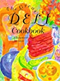 The Great Deli Cookbook: An Adventure No Equaled in Modern Gastronomy