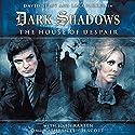 Dark Shadows Series 1.1: The House of Despair Audiobook by Stuart Manning Narrated by David Selby, Kathryn Leigh Scott, Lara Parker, John Karlen, Jamison Selby, Ursula Burton, Andrew Collins