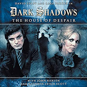 Dark Shadows Series 1.1: The House of Despair Audiobook